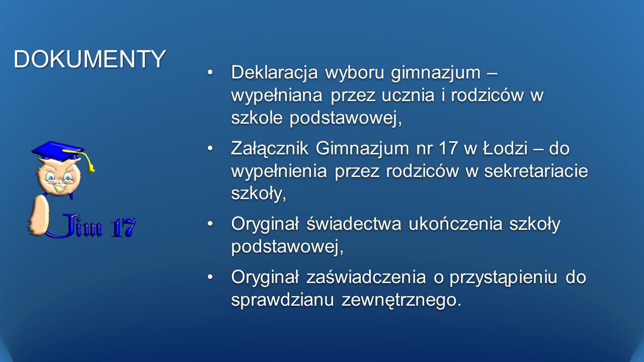 DOKUMENTY Deklaracja wyboru gimnazjum – wypełniana przez ucznia i rodziców w szkole podstawowej, Załącznik Gimnazjum nr 17 w Łodzi – do wypełnienia pr