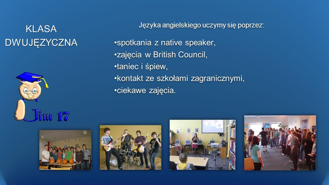 KLASADWUJĘZYCZNA Języka angielskiego uczymy się poprzez: spotkania z native speaker, zajęcia w British Council, taniec i śpiew, kontakt ze szkołami za