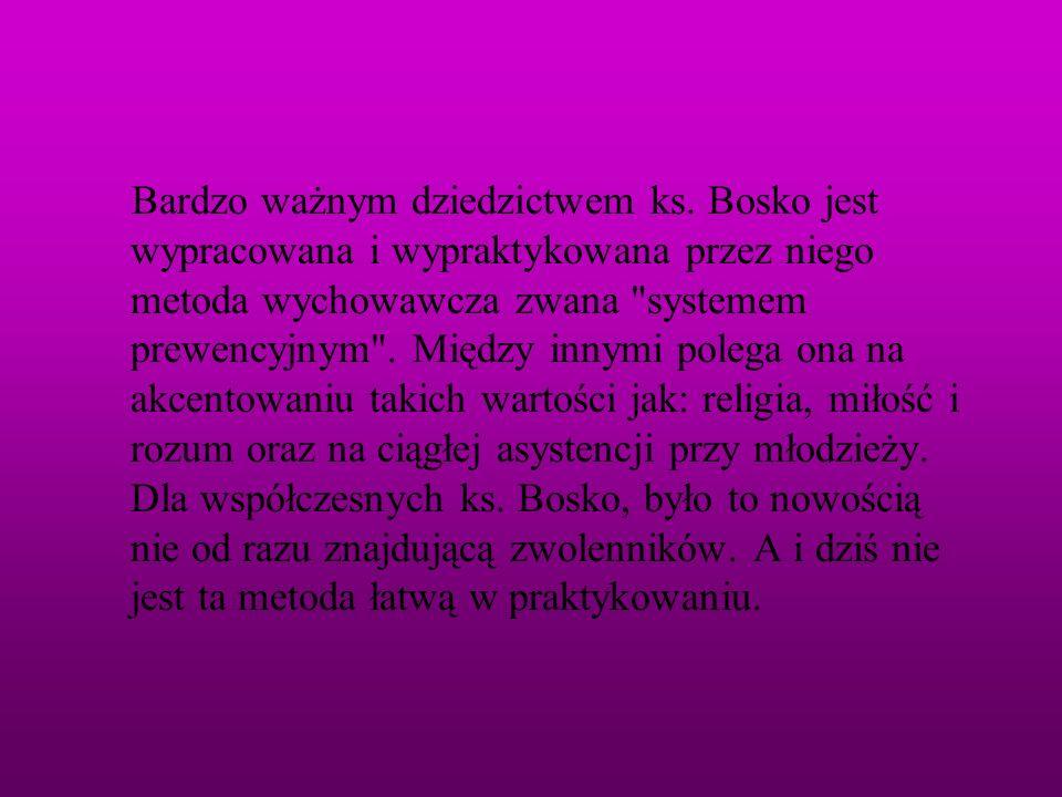 Bardzo ważnym dziedzictwem ks. Bosko jest wypracowana i wypraktykowana przez niego metoda wychowawcza zwana