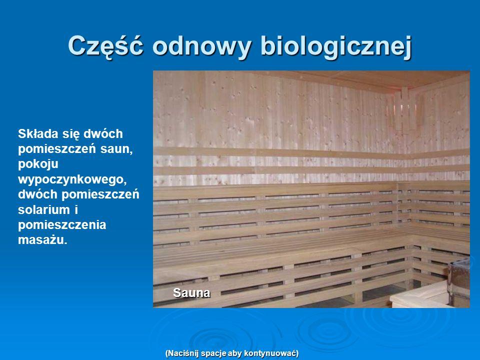 Część odnowy biologicznej Składa się dwóch pomieszczeń saun, pokoju wypoczynkowego, dwóch pomieszczeń solarium i pomieszczenia masażu. (Naciśnij spacj