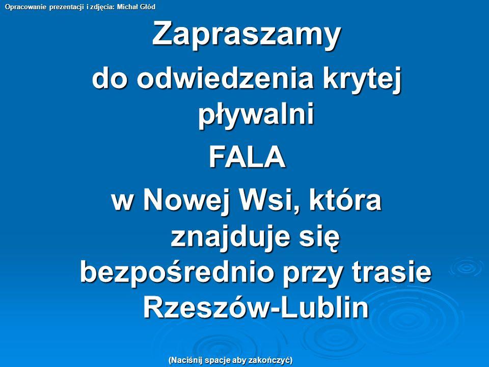 Zapraszamy do odwiedzenia krytej pływalni FALA w Nowej Wsi, która znajduje się bezpośrednio przy trasie Rzeszów-Lublin Opracowanie prezentacji i zdjęc