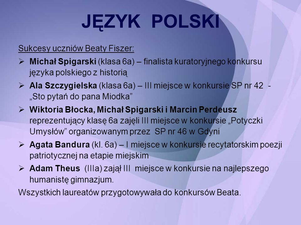 Sukcesy uczniów Beaty Fiszer: Michał Spigarski (klasa 6a) – finalista kuratoryjnego konkursu języka polskiego z historią Ala Szczygielska (klasa 6a) –