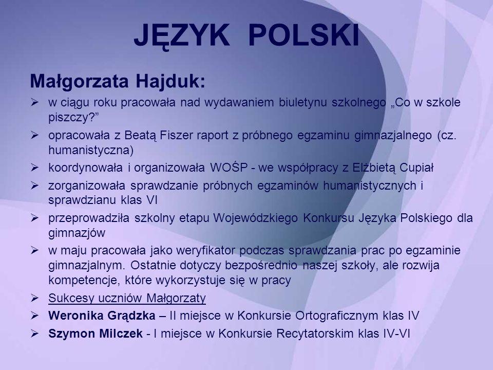 Małgorzata Hajduk: w ciągu roku pracowała nad wydawaniem biuletynu szkolnego Co w szkole piszczy? opracowała z Beatą Fiszer raport z próbnego egzaminu