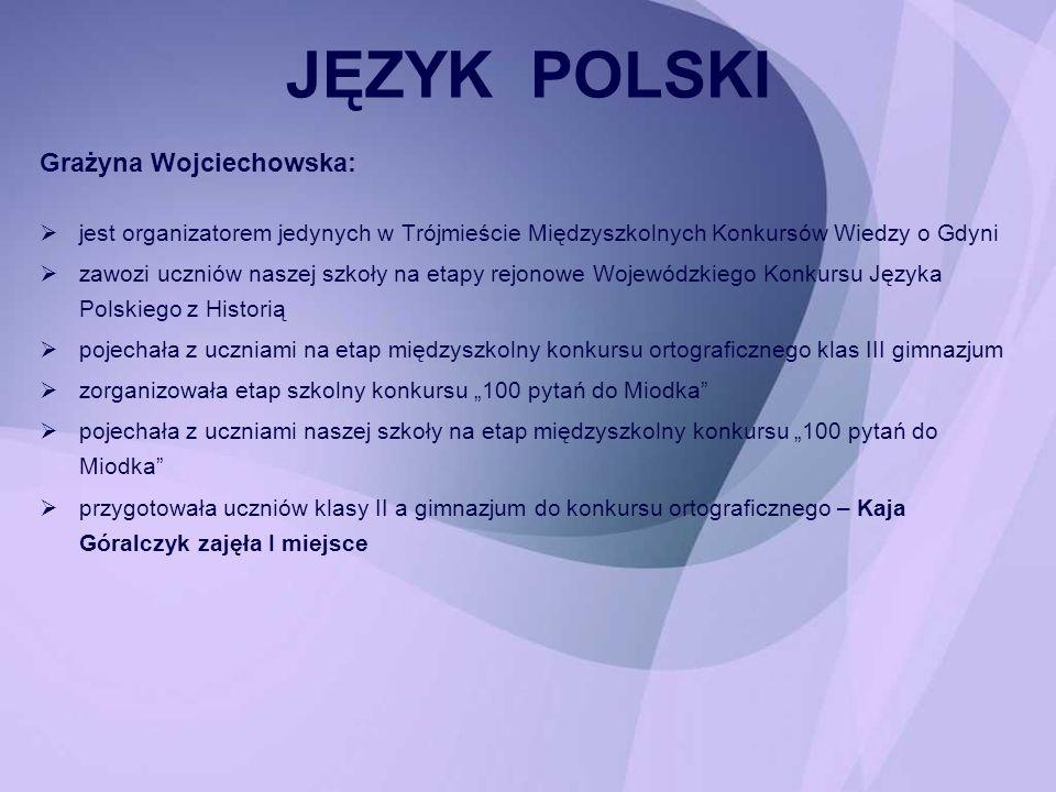 Grażyna Wojciechowska: jest organizatorem jedynych w Trójmieście Międzyszkolnych Konkursów Wiedzy o Gdyni zawozi uczniów naszej szkoły na etapy rejono