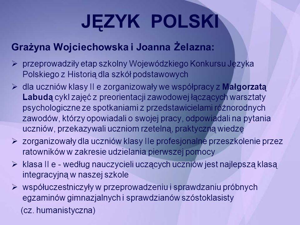 Grażyna Wojciechowska i Joanna Żelazna: przeprowadziły etap szkolny Wojewódzkiego Konkursu Języka Polskiego z Historią dla szkół podstawowych dla uczn