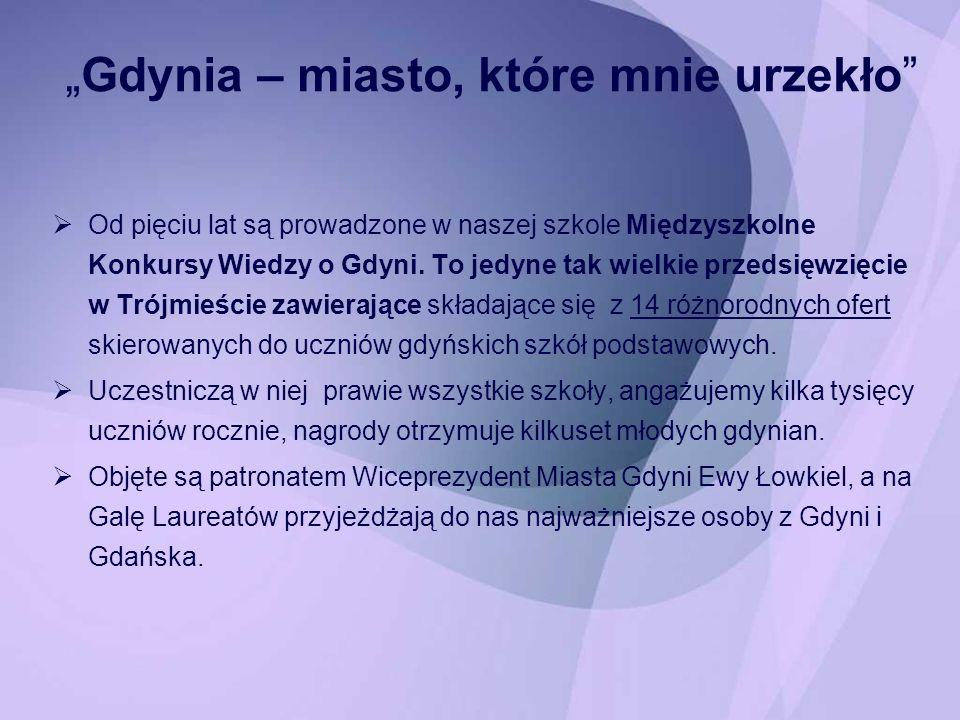 Gdynia – miasto, które mnie urzekło Od pięciu lat są prowadzone w naszej szkole Międzyszkolne Konkursy Wiedzy o Gdyni. To jedyne tak wielkie przedsięw