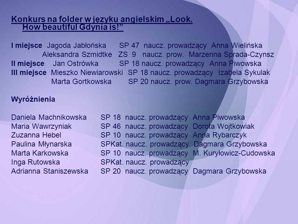 Konkurs na folder w języku angielskim Look. How beautiful Gdynia is! I miejsce Jagoda Jabłońska SP 47 naucz. prowadzący Anna Wielińska Aleksandra Szmi