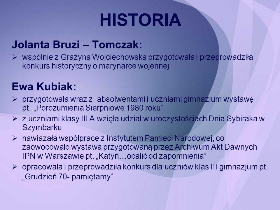 HISTORIA Jolanta Bruzi – Tomczak: wspólnie z Grażyną Wojciechowską przygotowała i przeprowadziła konkurs historyczny o marynarce wojennej Ewa Kubiak: