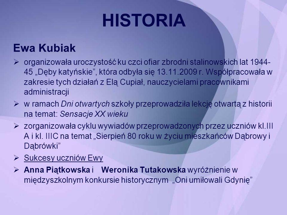 Ewa Kubiak organizowała uroczystość ku czci ofiar zbrodni stalinowskich lat 1944- 45 Dęby katyńskie, która odbyła się 13.11.2009 r. Współpracowała w z