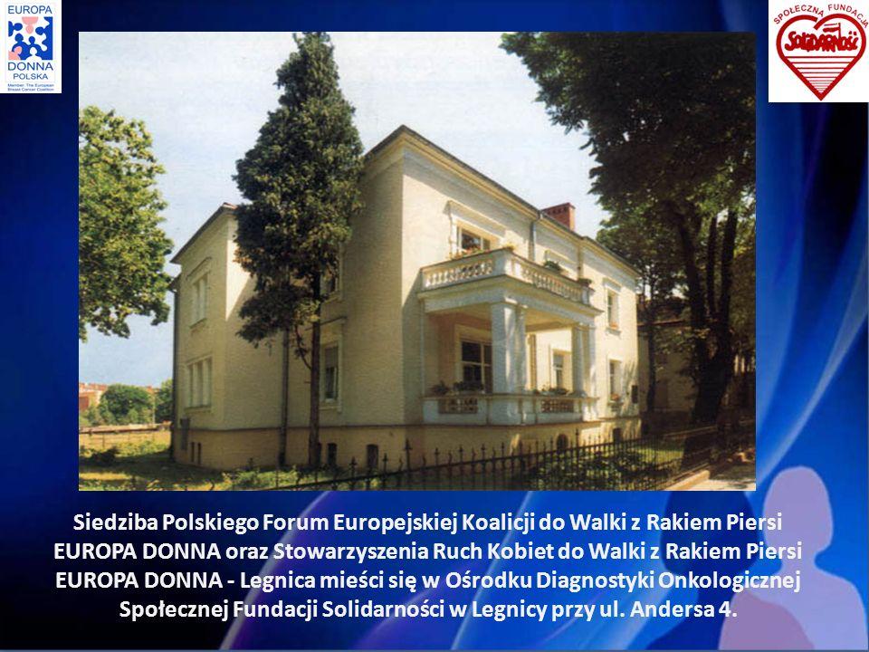 Siedziba Polskiego Forum Europejskiej Koalicji do Walki z Rakiem Piersi EUROPA DONNA oraz Stowarzyszenia Ruch Kobiet do Walki z Rakiem Piersi EUROPA DONNA - Legnica mieści się w Ośrodku Diagnostyki Onkologicznej Społecznej Fundacji Solidarności w Legnicy przy ul.