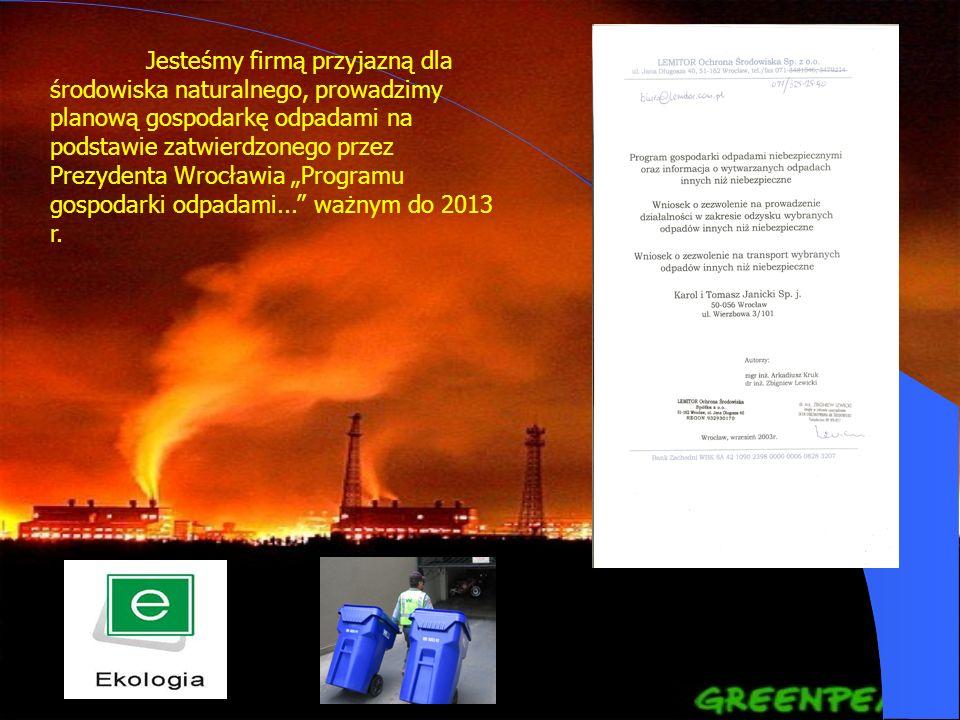 Jesteśmy firmą przyjazną dla środowiska naturalnego, prowadzimy planową gospodarkę odpadami na podstawie zatwierdzonego przez Prezydenta Wrocławia Pro