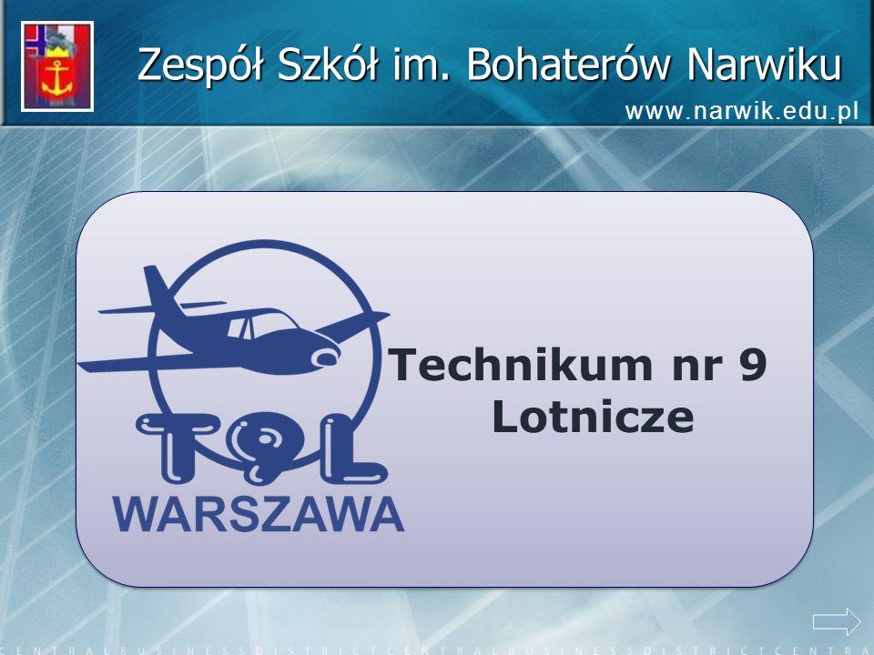 Zespół Szkół im. Bohaterów Narwiku www.narwik.edu.pl Technikum nr 9 Lotnicze Technikum nr 9 Lotnicze