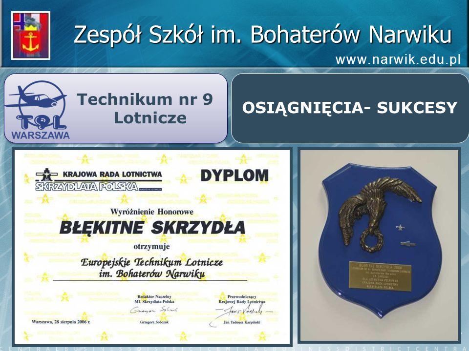 Zespół Szkół im. Bohaterów Narwiku www.narwik.edu.pl Technikum nr 9 Lotnicze Technikum nr 9 Lotnicze OSIĄGNIĘCIA- SUKCESY