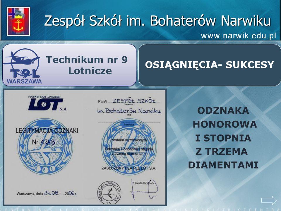 Zespół Szkół im. Bohaterów Narwiku www.narwik.edu.pl Technikum nr 9 Lotnicze Technikum nr 9 Lotnicze OSIĄGNIĘCIA- SUKCESY ODZNAKA HONOROWA I STOPNIA Z