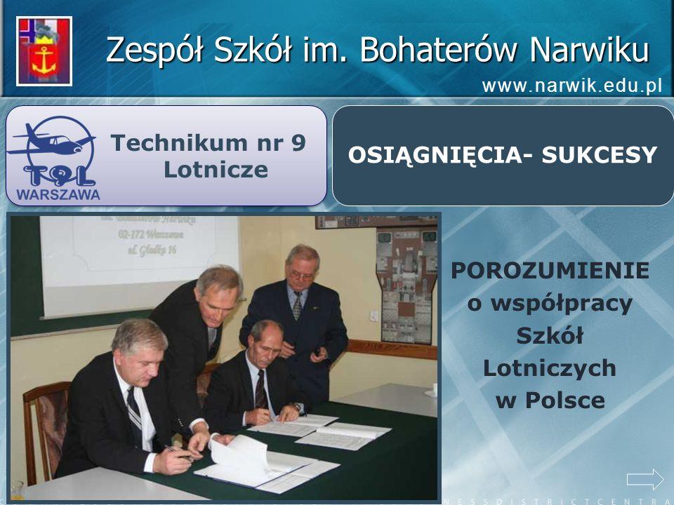 Zespół Szkół im. Bohaterów Narwiku www.narwik.edu.pl Technikum nr 9 Lotnicze Technikum nr 9 Lotnicze OSIĄGNIĘCIA- SUKCESY POROZUMIENIE o współpracy Sz