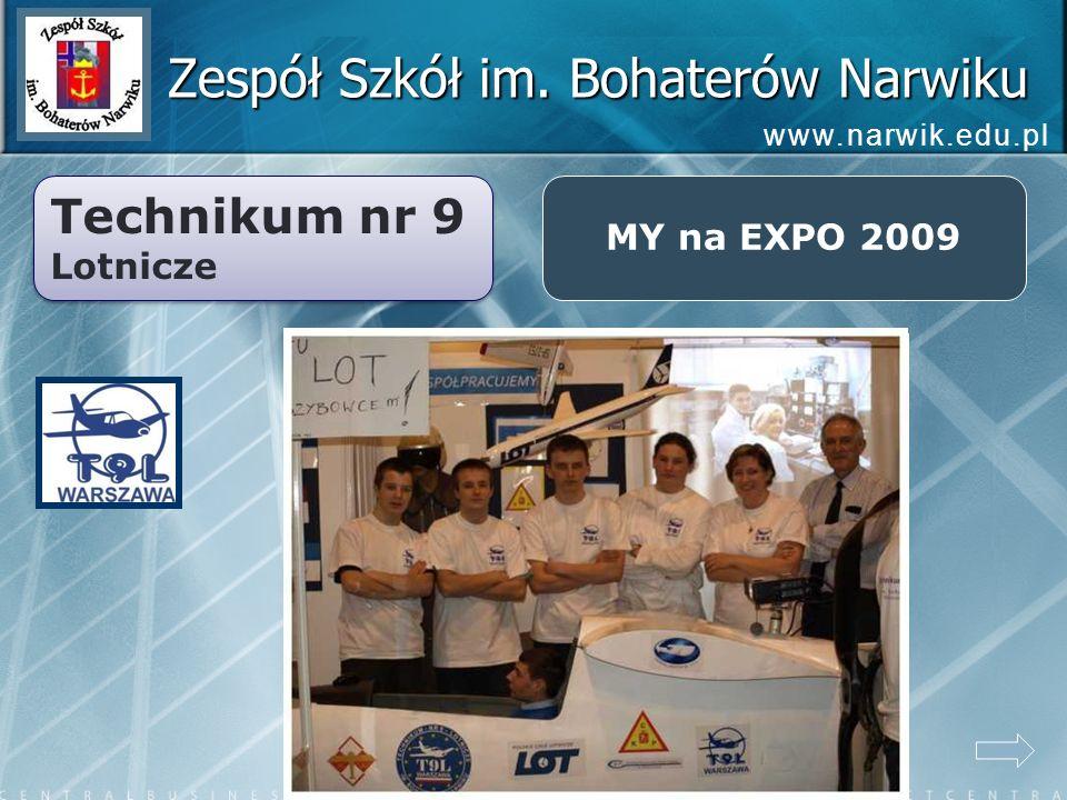 Zespół Szkół im. Bohaterów Narwiku Technikum nr 9 Lotnicze Technikum nr 9 Lotnicze MY na EXPO 2009 www.narwik.edu.pl