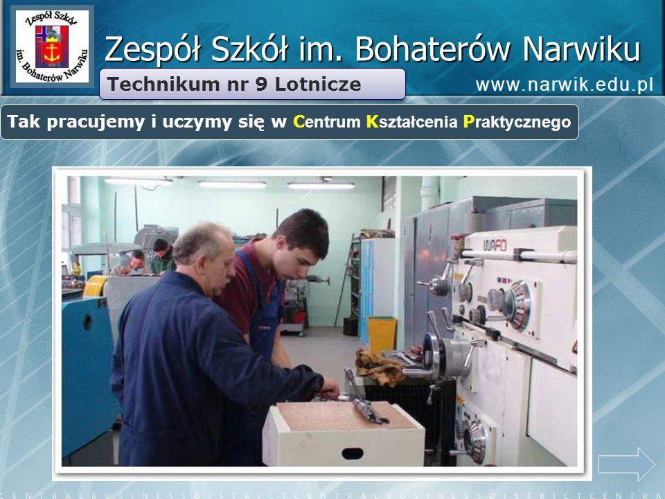 Zespół Szkół im. Bohaterów Narwiku Technikum nr 9 Lotnicze Tak pracujemy i uczymy się w C entrum K ształcenia P raktycznego www.narwik.edu.pl