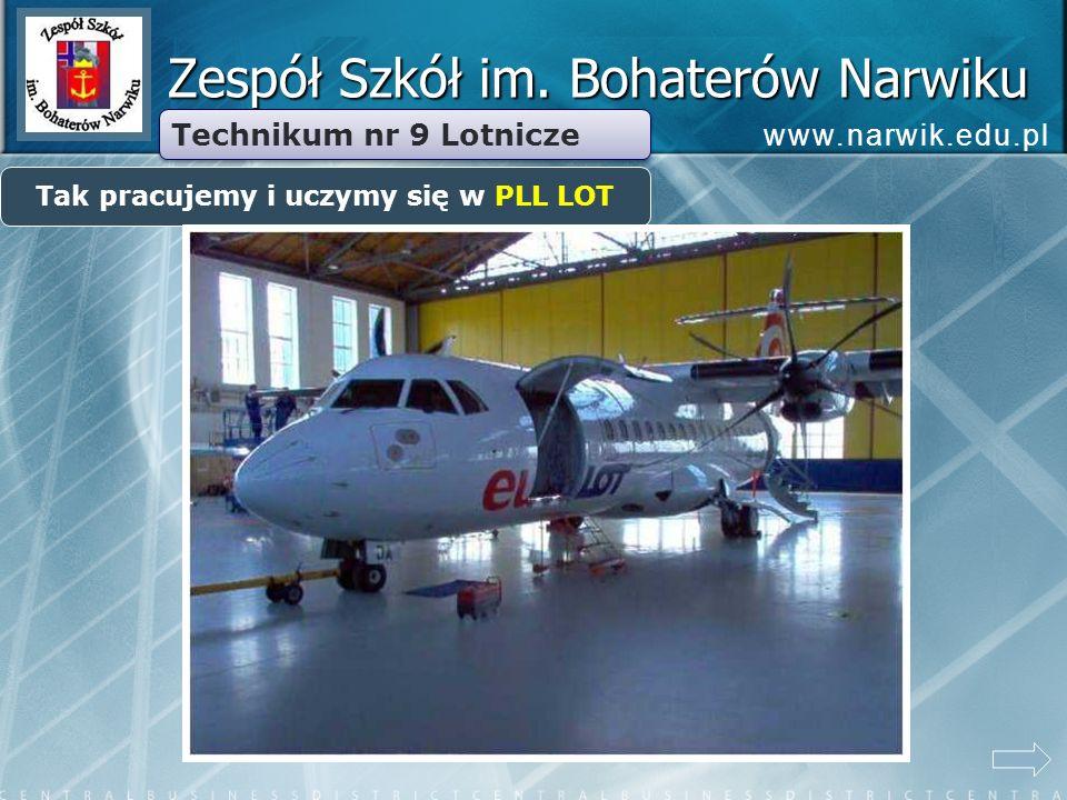 Zespół Szkół im. Bohaterów Narwiku Technikum nr 9 Lotnicze Tak pracujemy i uczymy się w PLL LOT www.narwik.edu.pl
