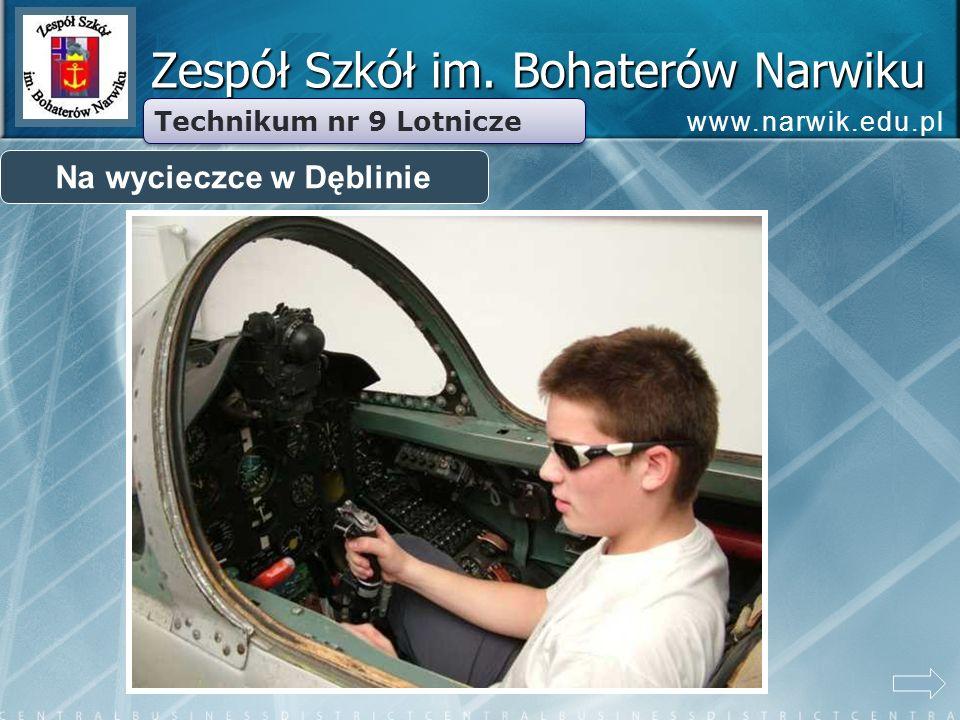 Zespół Szkół im. Bohaterów Narwiku Technikum nr 9 Lotnicze Na wycieczce w Dęblinie www.narwik.edu.pl