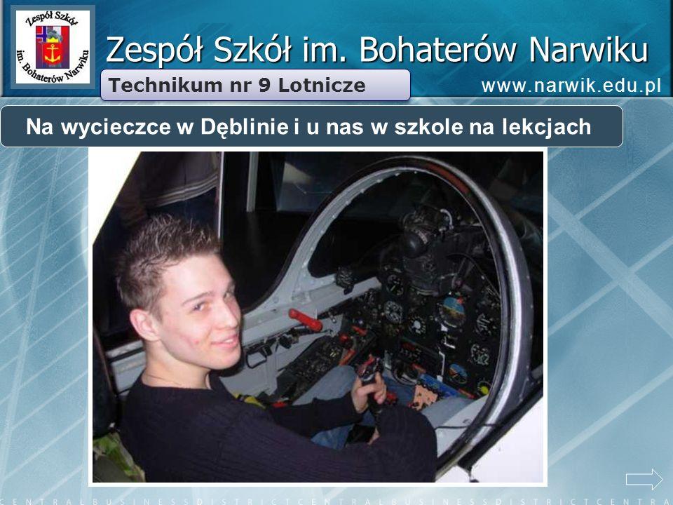 Zespół Szkół im. Bohaterów Narwiku Technikum nr 9 Lotnicze Na wycieczce w Dęblinie i u nas w szkole na lekcjach www.narwik.edu.pl