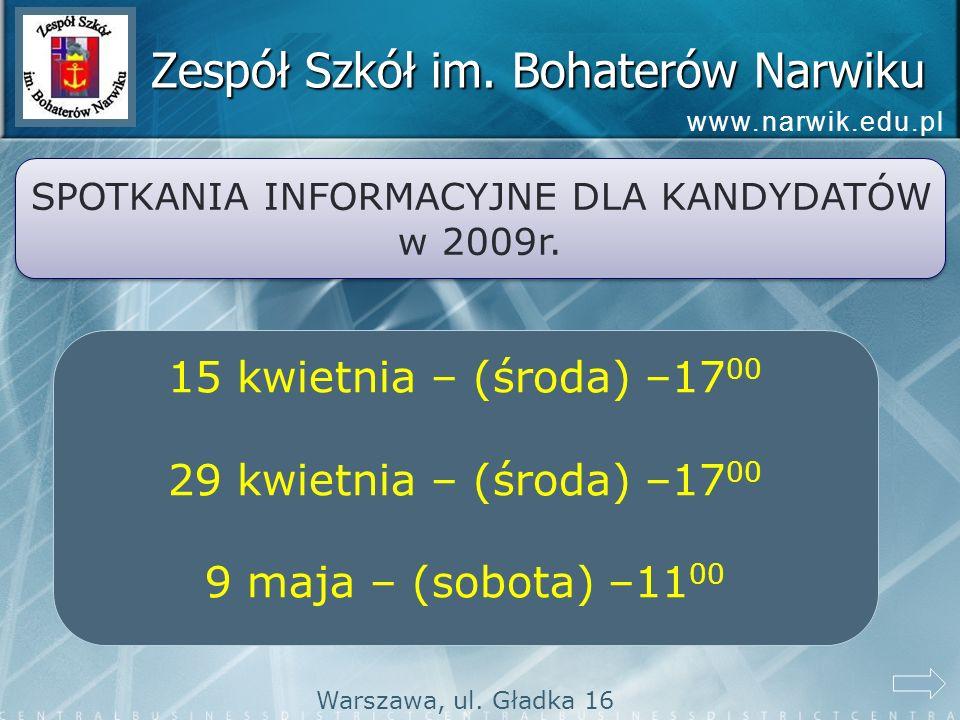 Zespół Szkół im. Bohaterów Narwiku SPOTKANIA INFORMACYJNE DLA KANDYDATÓW w 2009r. SPOTKANIA INFORMACYJNE DLA KANDYDATÓW w 2009r. 15 kwietnia – (środa)