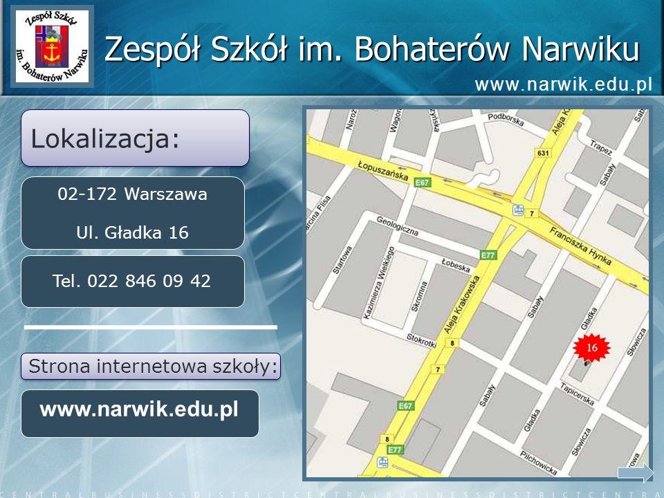 Zespół Szkół im. Bohaterów Narwiku Lokalizacja: 02-172 Warszawa Ul. Gładka 16 Tel. 022 846 09 42 www.narwik.edu.pl Strona internetowa szkoły: 16 www.n