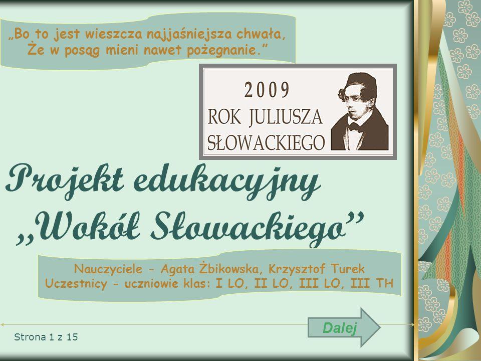 Strona 1 z 15 Bo to jest wieszcza najjaśniejsza chwała, Że w posąg mieni nawet pożegnanie. Projekt edukacyjny Wokół Słowackiego Nauczyciele - Agata Żb