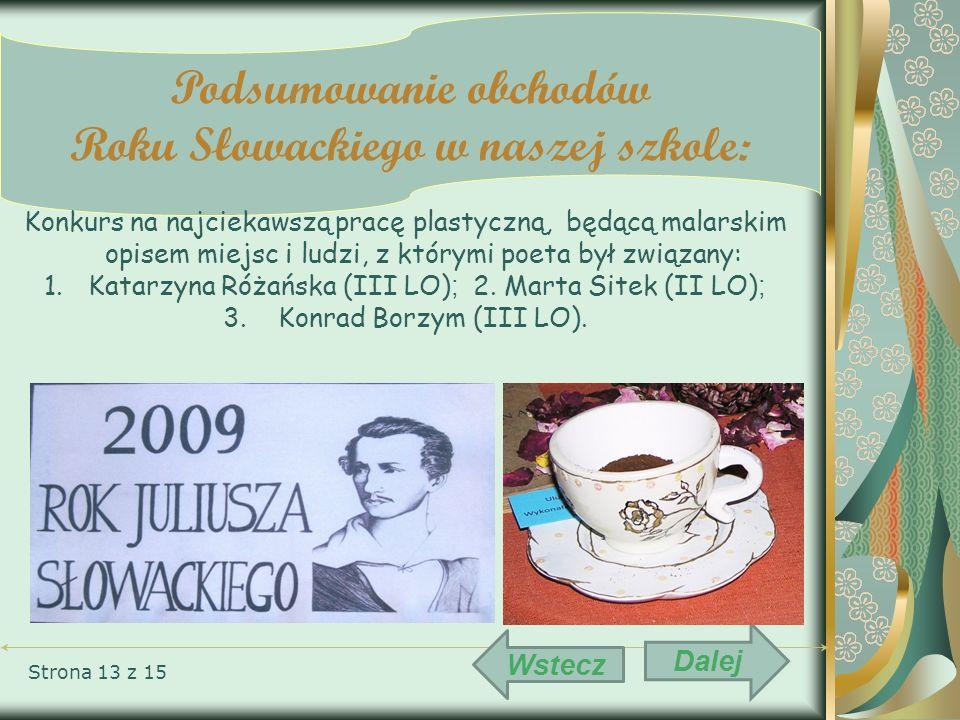 Strona 13 z 15 Podsumowanie obchodów Roku Słowackiego w naszej szkole: Konkurs na najciekawszą pracę plastyczną, będącą malarskim opisem miejsc i ludz