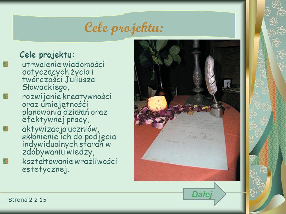 Cele projektu: utrwalenie wiadomości dotyczących życia i twórczości Juliusza Słowackiego, rozwijanie kreatywności oraz umiejętności planowania działań