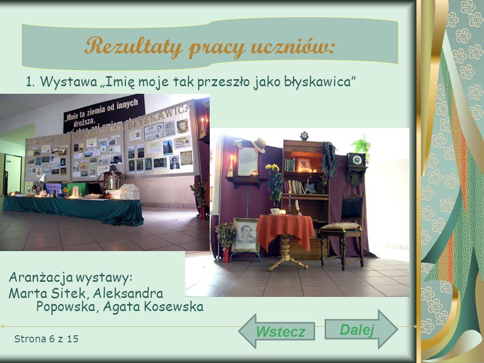 Aranżacja wystawy: Marta Sitek, Aleksandra Popowska, Agata Kosewska Strona 6 z 15 Rezultaty pracy uczniów: 1. Wystawa Imię moje tak przeszło jako błys