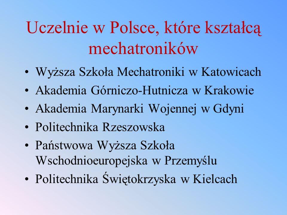 Uczelnie w Polsce, które kształcą mechatroników Wyższa Szkoła Mechatroniki w Katowicach Akademia Górniczo-Hutnicza w Krakowie Akademia Marynarki Wojen