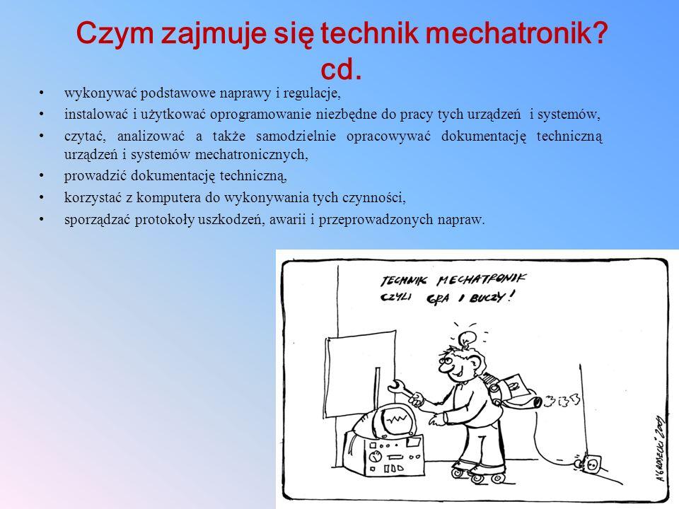 Czym zajmuje się technik mechatronik? cd. wykonywać podstawowe naprawy i regulacje, instalować i użytkować oprogramowanie niezbędne do pracy tych urzą