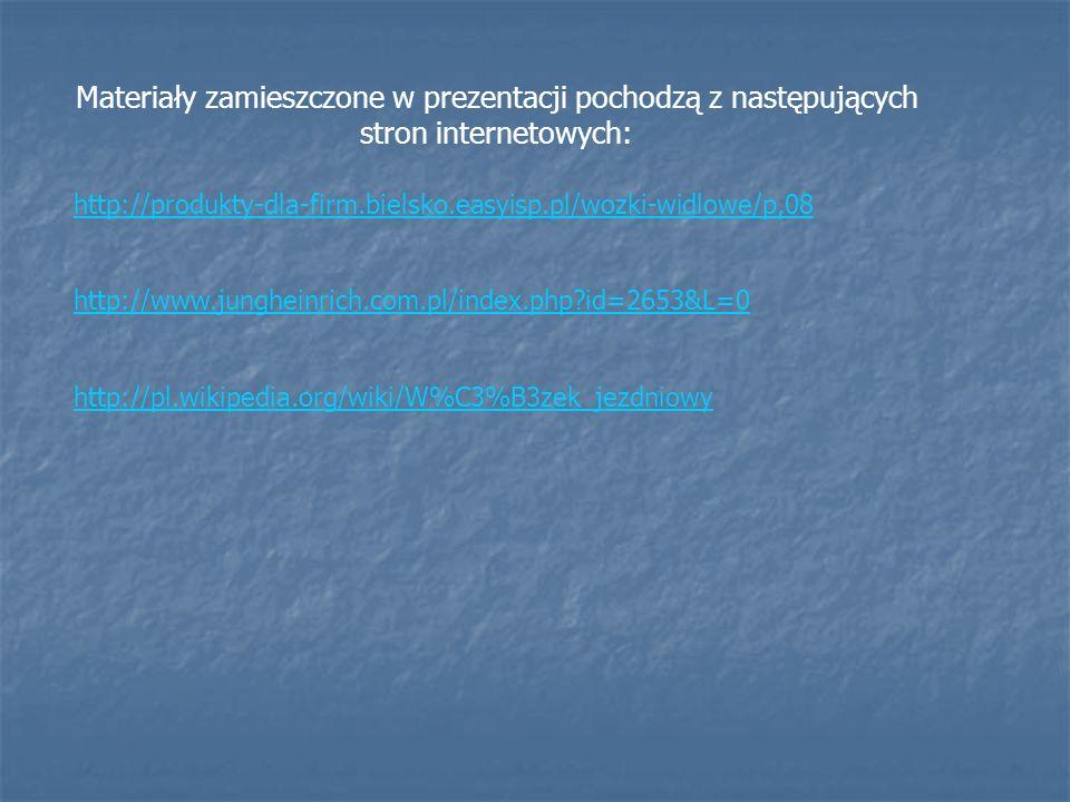 http://produkty-dla-firm.bielsko.easyisp.pl/wozki-widlowe/p,08 http://www.jungheinrich.com.pl/index.php?id=2653&L=0 http://pl.wikipedia.org/wiki/W%C3%B3zek_jezdniowy Materiały zamieszczone w prezentacji pochodzą z następujących stron internetowych: