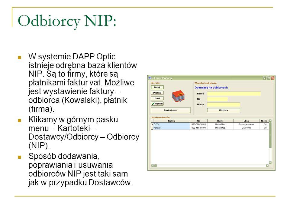 Odbiorcy NIP: W systemie DAPP Optic istnieje odrębna baza klientów NIP. Są to firmy, które są płatnikami faktur vat. Możliwe jest wystawienie faktury