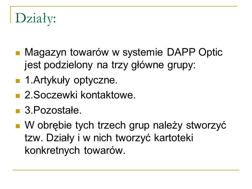 Działy: Magazyn towarów w systemie DAPP Optic jest podzielony na trzy główne grupy: 1.Artykuły optyczne. 2.Soczewki kontaktowe. 3.Pozostałe. W obrębie