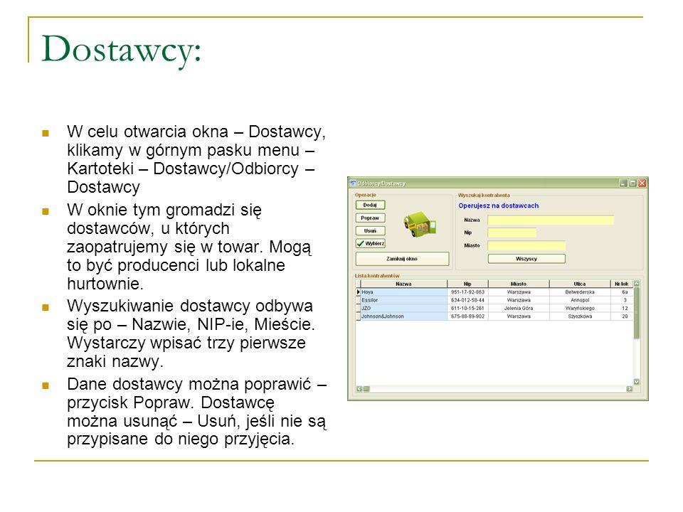 Dostawcy: W celu otwarcia okna – Dostawcy, klikamy w górnym pasku menu – Kartoteki – Dostawcy/Odbiorcy – Dostawcy W oknie tym gromadzi się dostawców,