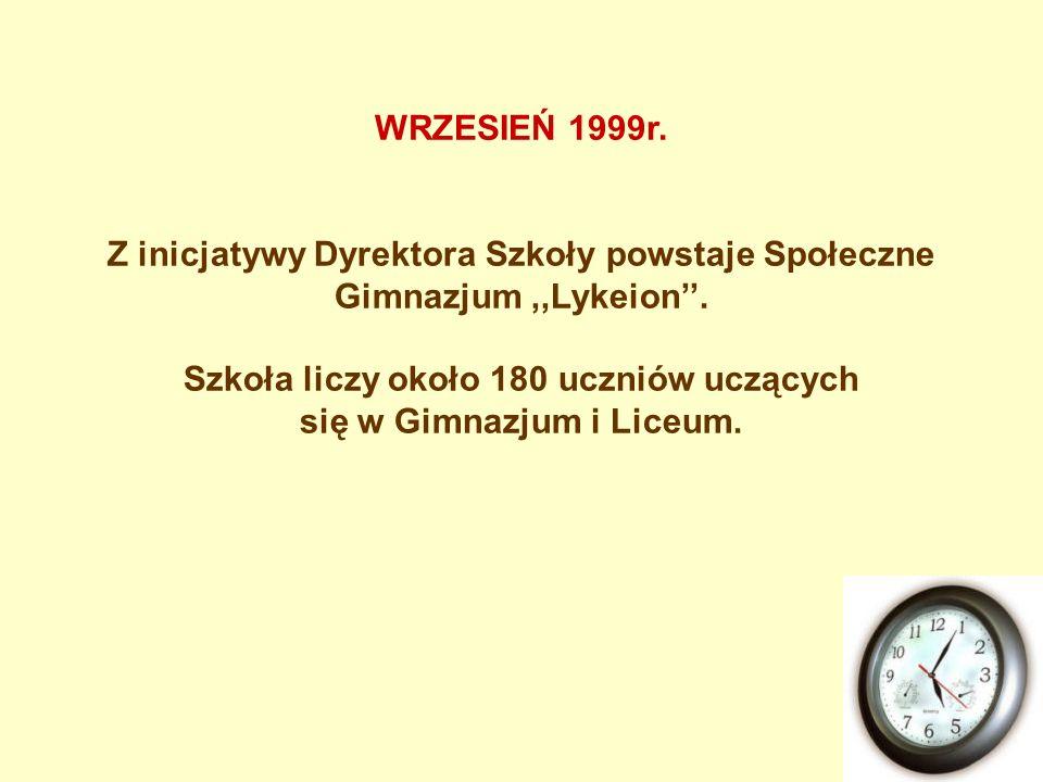 Z inicjatywy Dyrektora Szkoły powstaje Społeczne Gimnazjum,,Lykeion. Szkoła liczy około 180 uczniów uczących się w Gimnazjum i Liceum. WRZESIEŃ 1999r.