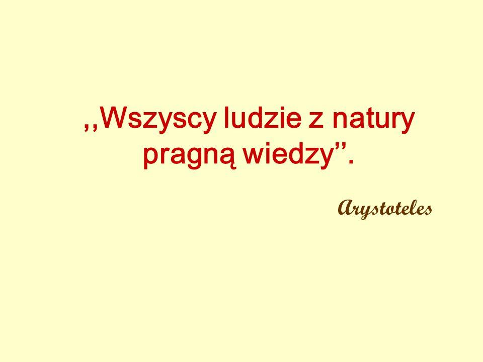 ,,Wszyscy ludzie z natury pragną wiedzy. Arystoteles
