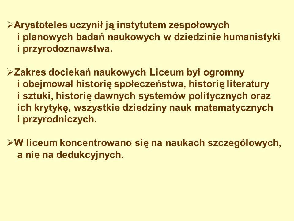Arystoteles uczynił ją instytutem zespołowych i planowych badań naukowych w dziedzinie humanistyki i przyrodoznawstwa. Zakres dociekań naukowych Liceu