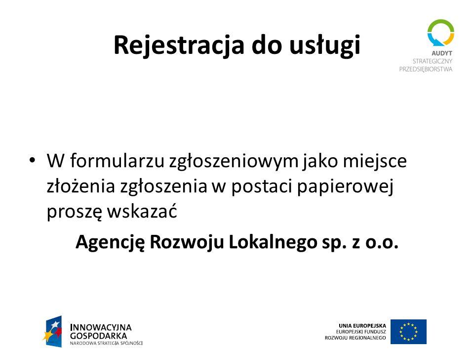 Rejestracja do usługi W formularzu zgłoszeniowym jako miejsce złożenia zgłoszenia w postaci papierowej proszę wskazać Agencję Rozwoju Lokalnego sp. z