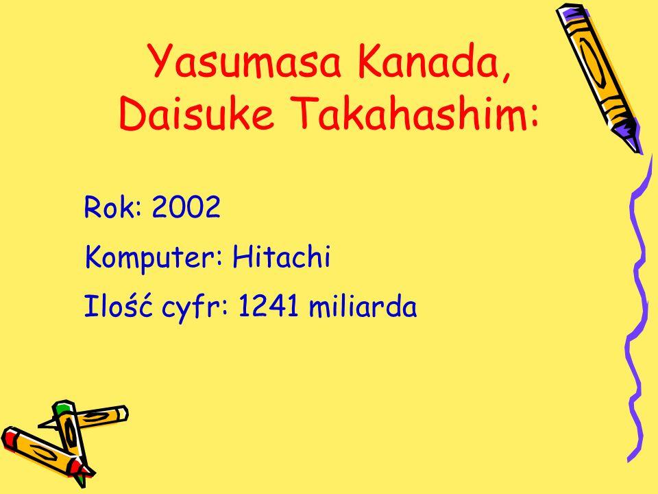 Yasumasa Kanada, Daisuke Takahashim: Rok: 2002 Komputer: Hitachi Ilość cyfr: 1241 miliarda