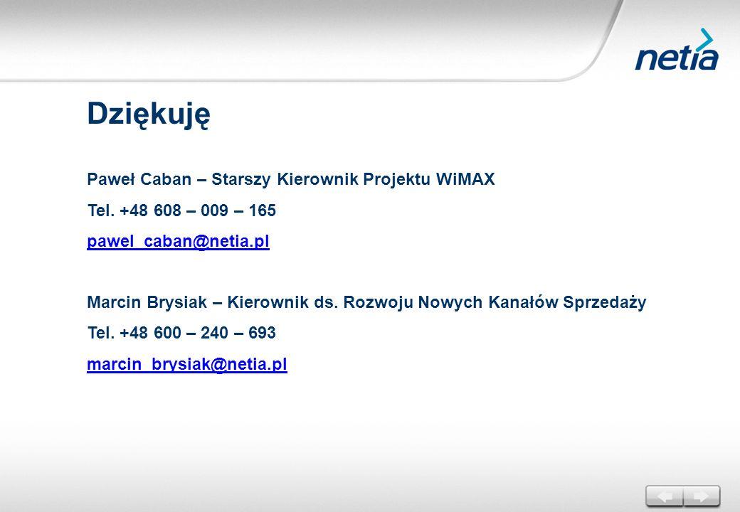 Dziękuję Paweł Caban – Starszy Kierownik Projektu WiMAX Tel. +48 608 – 009 – 165 pawel_caban@netia.pl Marcin Brysiak – Kierownik ds. Rozwoju Nowych Ka