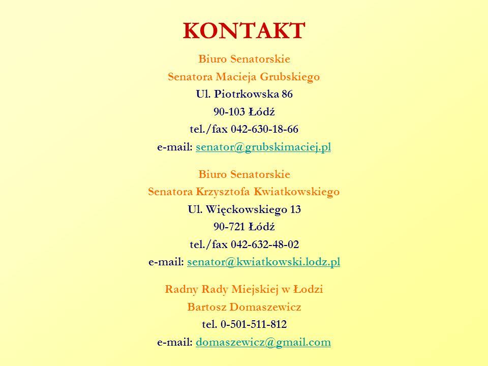 KONTAKT Biuro Senatorskie Senatora Macieja Grubskiego Ul. Piotrkowska 86 90-103 Łódź tel./fax 042-630-18-66 e-mail: senator@grubskimaciej.plsenator@gr