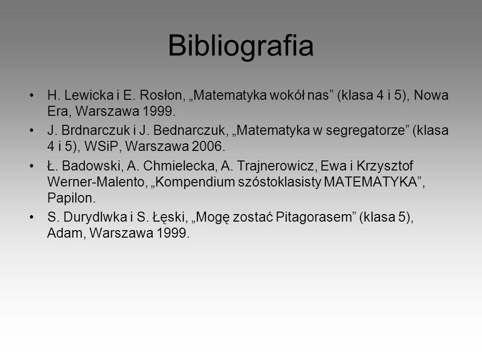 Bibliografia H. Lewicka i E. Rosłon, Matematyka wokół nas (klasa 4 i 5), Nowa Era, Warszawa 1999. J. Brdnarczuk i J. Bednarczuk, Matematyka w segregat