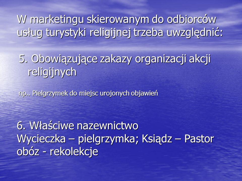 5. Obowiązujące zakazy organizacji akcji religijnych np.. Pielgrzymek do miejsc urojonych objawień W marketingu skierowanym do odbiorców usług turysty