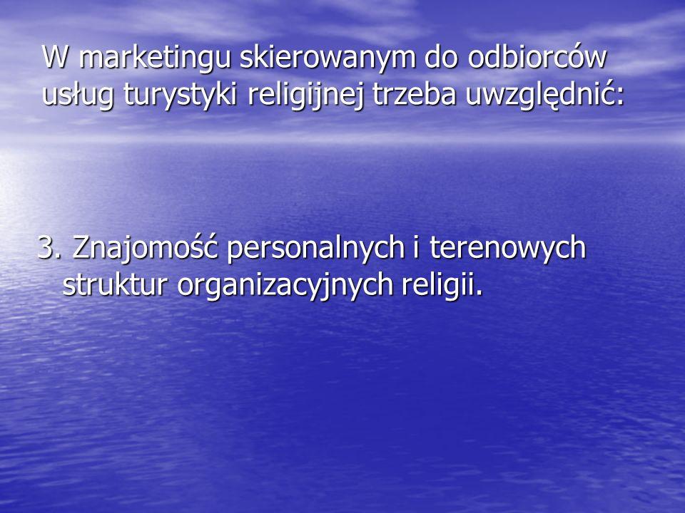 3. Znajomość personalnych i terenowych struktur organizacyjnych religii. W marketingu skierowanym do odbiorców usług turystyki religijnej trzeba uwzgl