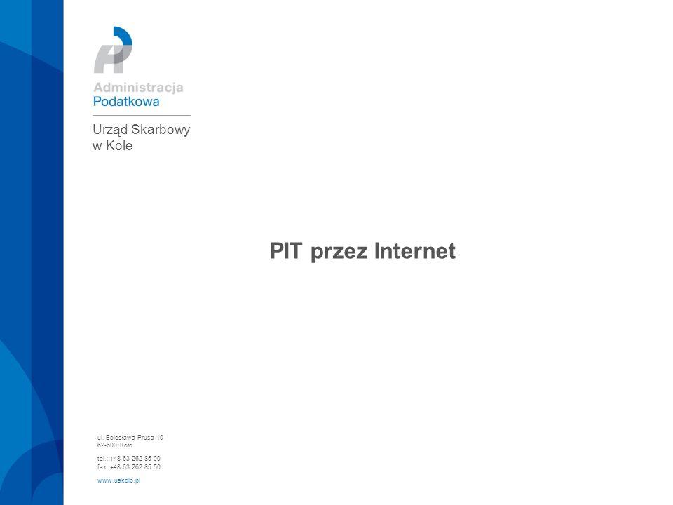 PIT przez Internet Urząd Skarbowy w Kole ul. Bolesława Prusa 10 62-600 Koło tel.: +48 63 262 85 00 fax: +48 63 262 85 50 www.uskolo.pl