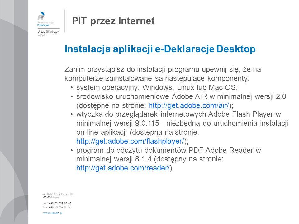 PIT przez Internet Urząd Skarbowy w Kole ul. Bolesława Prusa 10 62-600 Koło tel.: +48 63 262 85 00 fax: +48 63 262 85 50 www.uskolo.pl Zanim przystąpi