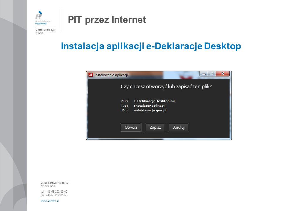 PIT przez Internet Urząd Skarbowy w Kole ul. Bolesława Prusa 10 62-600 Koło tel.: +48 63 262 85 00 fax: +48 63 262 85 50 www.uskolo.pl Instalacja apli