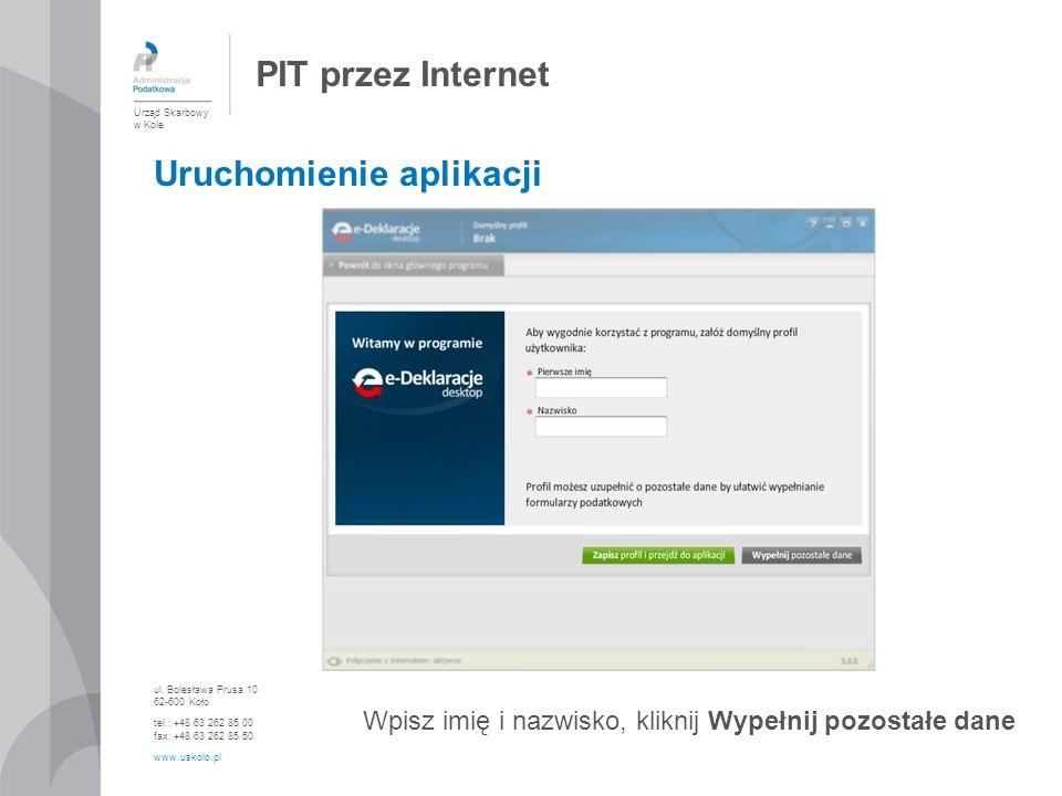 PIT przez Internet Urząd Skarbowy w Kole ul. Bolesława Prusa 10 62-600 Koło tel.: +48 63 262 85 00 fax: +48 63 262 85 50 www.uskolo.pl Uruchomienie ap